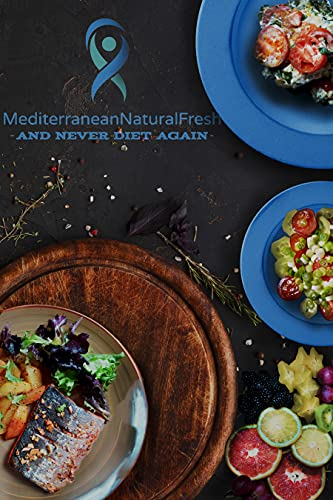 Mediterranean Natural Fresh: And Never Diet Again (English Edition)