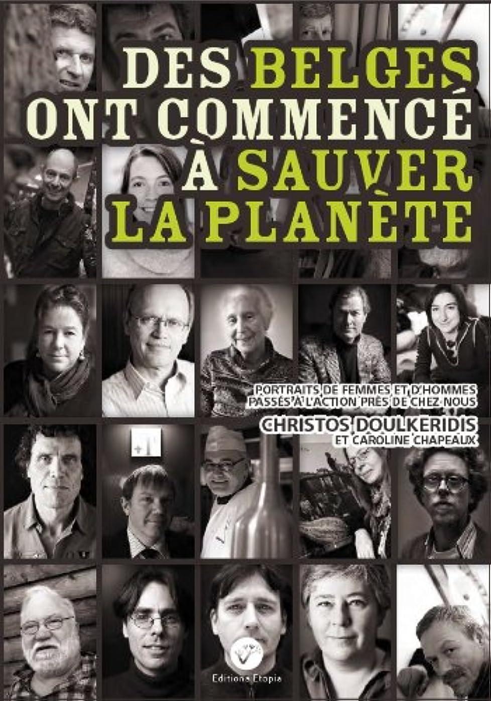 無臭小学生書店Des Belges ont commencé à sauver la planète (Portraits de femmes et d'hommes passés à l'action près de chez nous t. 1) (French Edition)