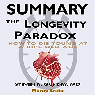 Summary of The Longevity Paradox: How to Die Young at a Ripe Old Age by Steven R. Gundry MD audiobook cover art