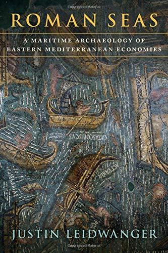 Compare Textbook Prices for Roman Seas: A Maritime Archaeology of Eastern Mediterranean Economies  ISBN 9780190083656 by Leidwanger, Justin