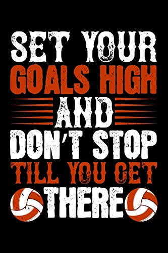 Set Your Goals High And Don't Stop Till You Get There: Best volleyball quote journal notebook for multiple purpose like writing notes, plans and ... lover. (Volleyball Journal Notebook)