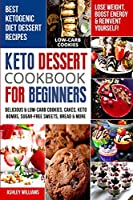 Keto Dessert Cookbook For Beginners: Delicoius and Low-Carb Cookies, Cakes, Keto Bombs, Sugar-Free Sweets, Bread and More Ketogenic Diet Recipes Lose Weight, Boost Energy and Reinvent Yourself!
