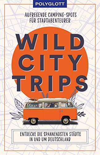 Wild City Trips: Aufregende Camping-Spots für Stadtabenteurer