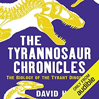 The Tyrannosaur Chronicles                   By:                                                                                                                                 David Hone                               Narrated by:                                                                                                                                 Gavin Osborn                      Length: 8 hrs and 30 mins     28 ratings     Overall 4.5