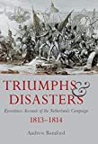 Triumphs & Disasters: Eyewitness Accounts of the Netherlands Campaigns, 1813–1814