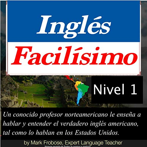 Inglés Facilísimo - Level I - 8 Horas de Inglés Americano Intensivo [Easy English - Level I - 8 Hours of Intensive American English]                   By:                                                                                                                                 Mark Frobose                               Narrated by:                                                                                                                                 Mark Frobose                      Length: 8 hrs and 55 mins     3 ratings     Overall 4.3