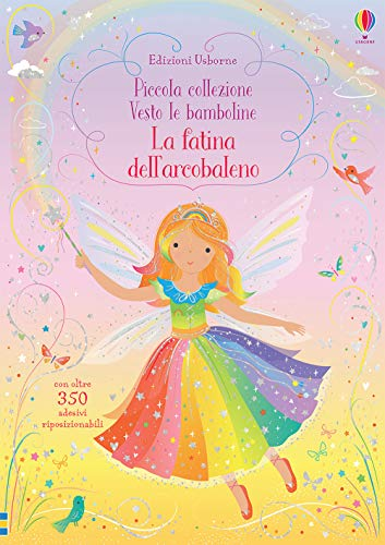 La fatina dell'arcobaleno. Piccola collezione. Vesto le bamboline. Con adesivi. Ediz. a colori