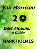 Van Morrison 20 Best Albums: A Guide (English Edition)