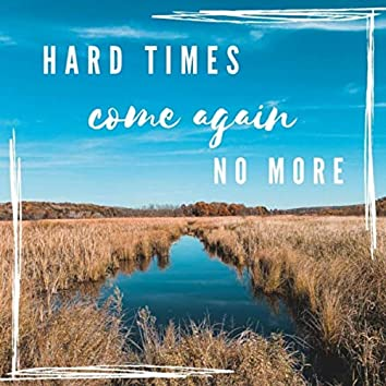Hard Times Come Again No More (feat. Laura Lou)