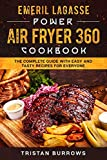 Emeril Lagasse Power Air Fryer 360 Cookbook: The Complete Guide With Easy and Tasty Recipes for Everyone