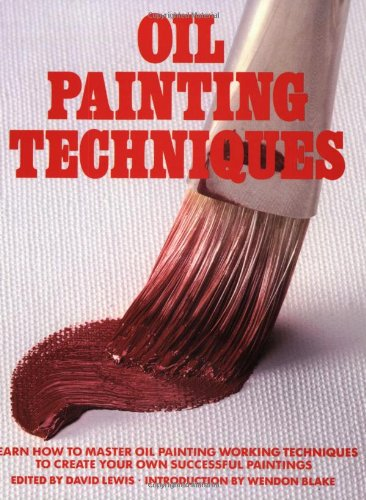 Oil Painting Techniques: Learn How to Master Oil Painting Working Techniques to Create your Own Successful Paintings (ARTIST'S PAINTING LIBRARY)