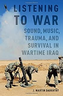 Listening to War: Sound, Music, Trauma, and Survival in Wartime Iraq