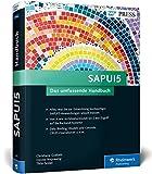 SAPUI5: Mit SAPUI5 moderne und benutzerfreundliche Apps für SAP programmieren (SAP PRESS) - Christiane Goebels