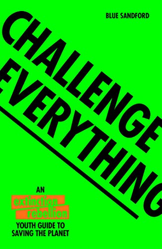 Amazon.com: Challenge Everything: An Extinction Rebellion Youth guide to  saving the planet eBook: Sandford, Blue: Kindle Store