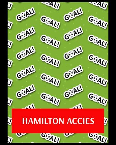 Hamilton Accies: Bucket List Journal, Hamilton Academical FC Personal Journal, Hamilton Academical Football Club, Hamilton Academical FC Diary, Hamilton Academical FC Planner, Hamilton Academical FC