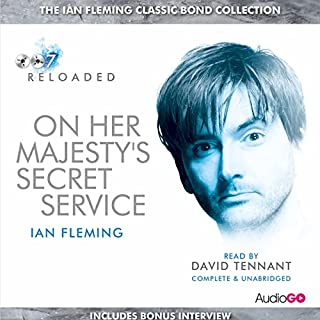 On Her Majesty's Secret Service (with interview)                   By:                                                                                                                                 Ian Fleming                               Narrated by:                                                                                                                                 David Tennant                      Length: 8 hrs and 5 mins     2 ratings     Overall 5.0