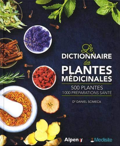 Le dictionnaire des plantes médicinales : 500 plantes, 1000