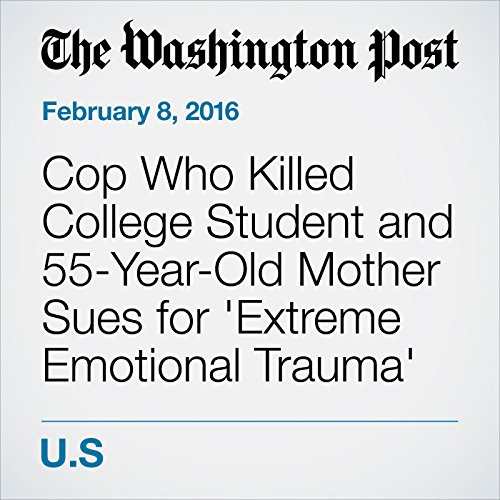 Cop Who Killed College Student and 55-Year-Old Mother Sues for 'Extreme Emotional Trauma' audiobook cover art