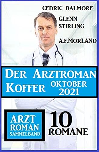 Der Arztroman Koffer Oktober 2021: Arztroman Sammelband 10 Romane