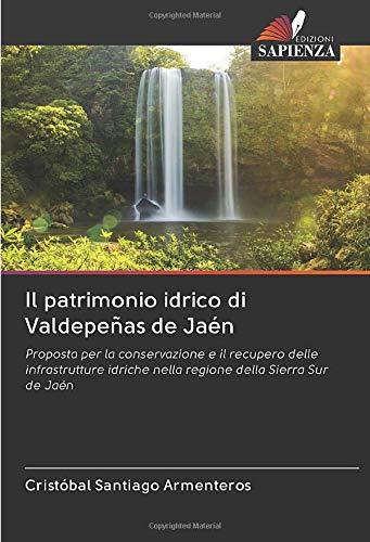 Il patrimonio idrico di Valdepeñas de Jaén: Proposta per la conservazione e il recupero delle infrastrutture idriche nella regione della Sierra Sur de Jaén