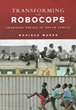 Transforming the Robocops: Changing Police in South Africa