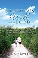 Grandpa's Walk with the Lord: A life full of testimonies of the Lord's involvement