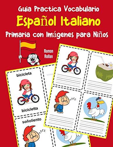 Guia Practica Vocabulario Español Italiano Primaria con Imágenes para Niños: Espanol Italiano vocabulario 200 palabras más usadas A1 A2 B1 B2 C1 C2