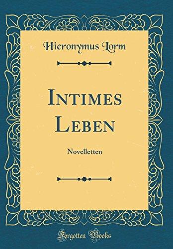Intimes Leben: Novelletten (Classic Reprint)