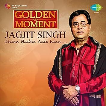 Golden Moment - Gham Badhe Aate Hain
