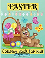 Easter Coloring Book For Kids Ages 2-6 years: Amazing Easter Coloring Pages for Boys and Girls suitable Age 2-6 Years with Cute Graphics for Your Kid to Color and Enjoy Perfect as a Gift!