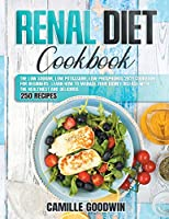 Renal Diet Cookbook: The Low Sodium, Low Potassium, Low Phosphorus 2021 Cookbook for Beginners. Learn How to Manage your Kidney Disease with the Healthiest and Delicious 250 Recipes