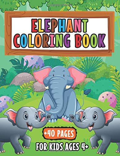 Elephant Coloring Book For Kids Ages +4: +40 Elephant Coloring Pages, Cute Elephant Drawing For Coloring, Baby Elephant Pictures To Coloring, Easy Activity Book For Boys