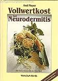 Vollwertkost bei Neurodermitis: Tierisch-eiweissfrei /reizstoffarm - Axel Meyer