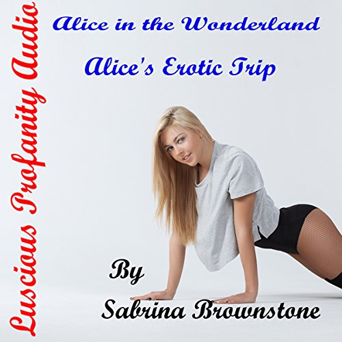 Alice in the Wonderland     Alice's Erotic Trip              By:                                                                                                                                 Luscious Profanity,                                                                                        Sabrina Brownstone                               Narrated by:                                                                                                                                 Sabrina Brownstone                      Length: 13 mins     10 ratings     Overall 4.2