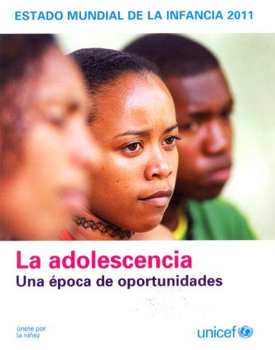 Estado Mundial de la Infancia 2011: A Adolescencia - Una Epoca De Oportunidades (State of the World's Children)