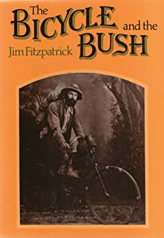 The Bicycle and the Bush: Man and Machine in Rural Australia by [Jim Fitzpatrick]