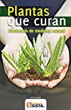 PLANTAS QUE CURAN. Diccionario de medicina natural