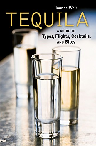 Tequila: A Guide to Types, Flights, Cocktails, and Bites [A Recipe Book]