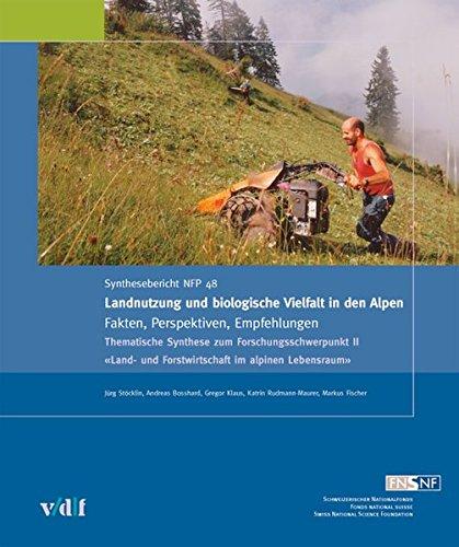 Landnutzung und biologische Vielfalt in den Alpen: Fakten, Perspektiven, Empfehlungen (Nationales Forschungsprogramm) (Nationales Forschungsprogramm 48)