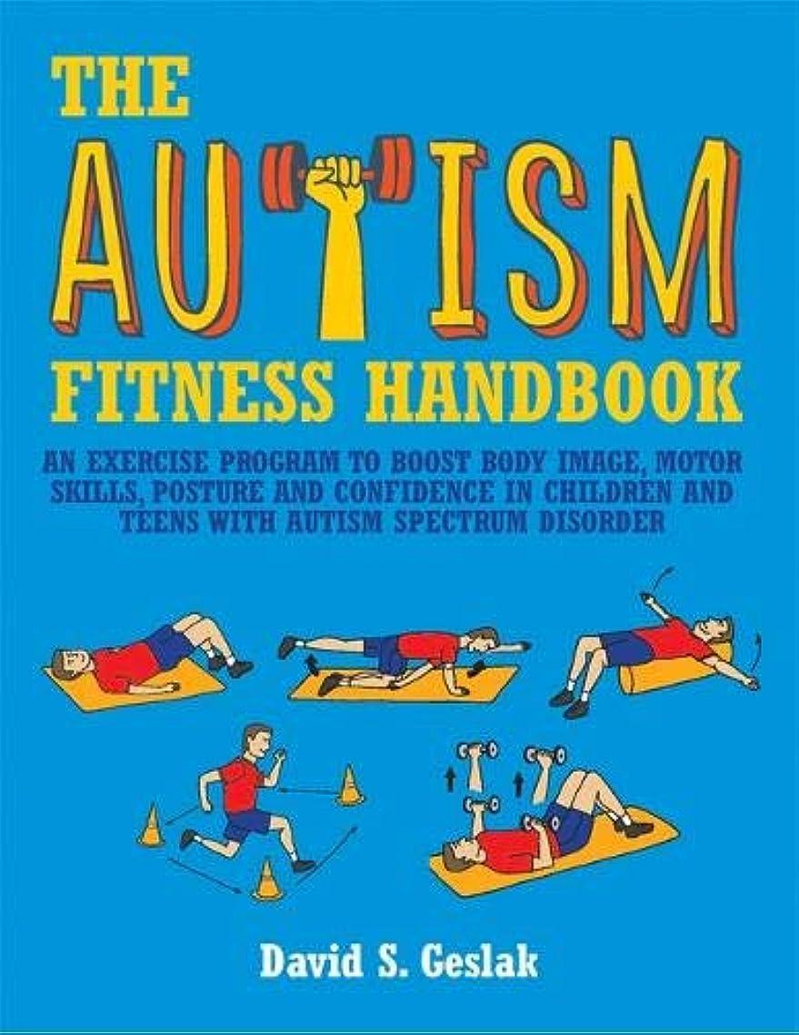 ぺディカブ大量三角The Autism Fitness Handbook: An Exercise Program to Boost Body Image, Motor Skills, Posture and Confidence in Children and Teens With Autism Spectrum Disorder
