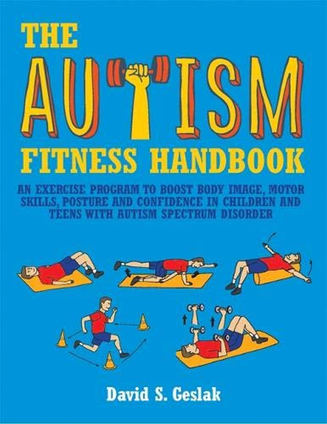娘障害者ペースThe Autism Fitness Handbook: An Exercise Program to Boost Body Image, Motor Skills, Posture and Confidence in Children and Teens With Autism Spectrum Disorder