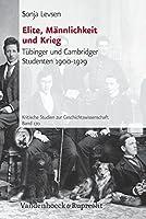 Elite, Mannlichkeit Und Krieg: Tubinger Und Cambridger Studenten 1900-1929 (Kritische Studien Zur Geschichtswissenschaft)