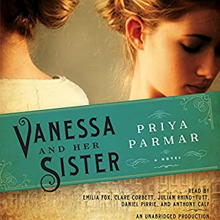 Vanessa and Her Sister     A Novel              By:                                                                                                                                 Priya Parmar                               Narrated by:                                                                                                                                 Emilia Fox,                                                                                        Clare Corbett,                                                                                        Julian Rhind-Tutt,                   and others                 Length: 10 hrs and 52 mins     191 ratings     Overall 4.2