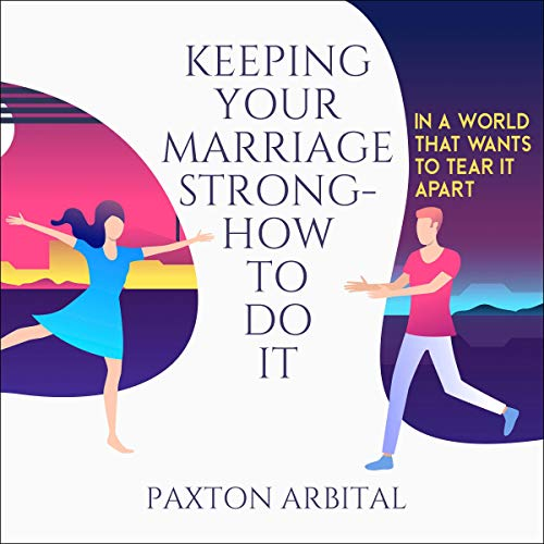 Keeping Your Marriage Strong Audiobook By Paxton Arbital cover art