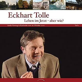 Leben im Jetzt - Aber wie? - Teil 1     Vortrag in Karlsruhe vom 26. Oktober 2010              Autor:                                                                                                                                 Eckhart Tolle                               Sprecher:                                                                                                                                 Eckhart Tolle                      Spieldauer: 1 Std. und 42 Min.     29 Bewertungen     Gesamt 5,0