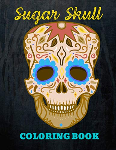 Sugar Skull Coloring Book: Gothic Tattoo A Day Of The Dead for Adult Relaxing Dark