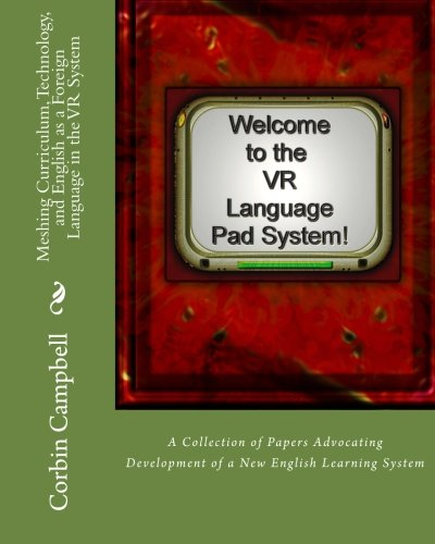 Meshing Curriculum, Technology, and English as a Foreign Language in the VR System: A Collection of Papers Advocating Development of a New English Learning System