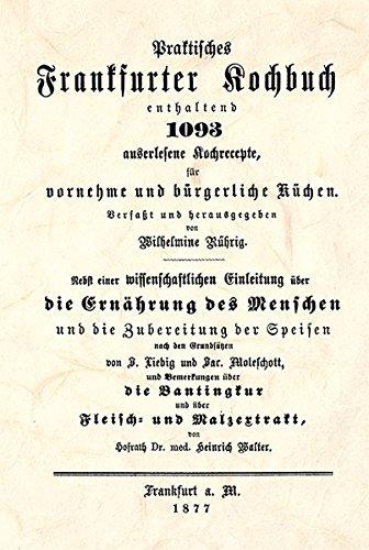 """Praktisches Frankfurter Kochbuch: """"Enthaltend 1093 auserlesene Kochrezepte für vornehme und bürgerliche Küchen"""""""