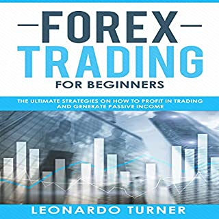 Forex Trading for Beginners: The Ultimate Strategies on How to Profit in Trading and Generate Passive Income audiobook cover art