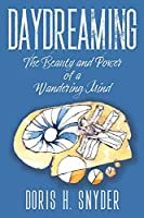 Daydreaming: The Beauty and Power of a Wandering Mind